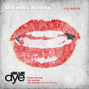 [BD015] Michael Nowak - My Words EP - OUT NOW! on Blue Dye Forum_BD015
