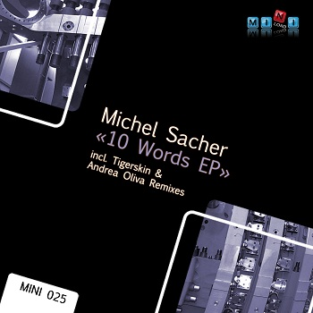 [MINI025] Michel Sacher - 10 Words EP inc. Tigerskin & Andrea Oliva Forum_MINI025